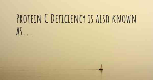 Protein C Deficiency is also known as...