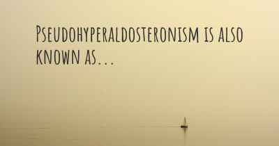 Pseudohyperaldosteronism is also known as...