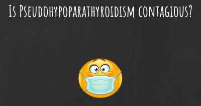 Is Pseudohypoparathyroidism contagious?