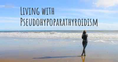 Living with Pseudohypoparathyroidism