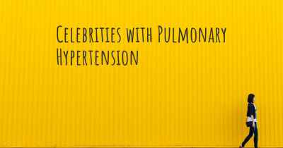 Celebrities with Pulmonary Hypertension