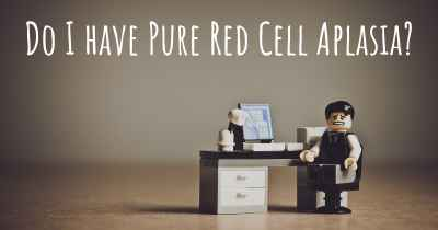 Do I have Pure Red Cell Aplasia?