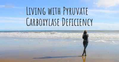 Living with Pyruvate Carboxylase Deficiency