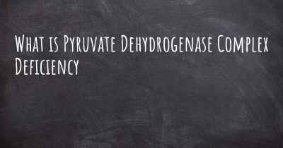What is Pyruvate Dehydrogenase Complex Deficiency