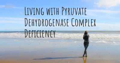 Living with Pyruvate Dehydrogenase Complex Deficiency