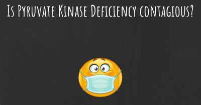 Is Pyruvate Kinase Deficiency contagious?