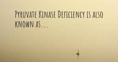 Pyruvate Kinase Deficiency is also known as...
