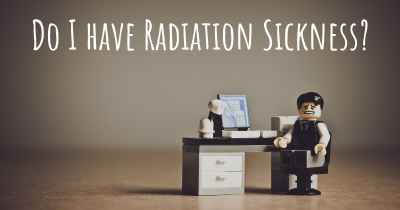 Do I have Radiation Sickness?
