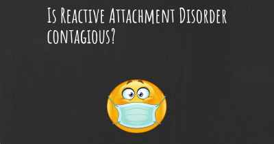 Is Reactive Attachment Disorder contagious?