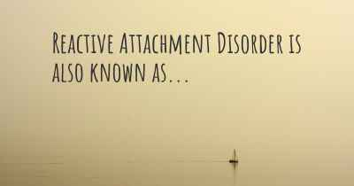 Reactive Attachment Disorder is also known as...