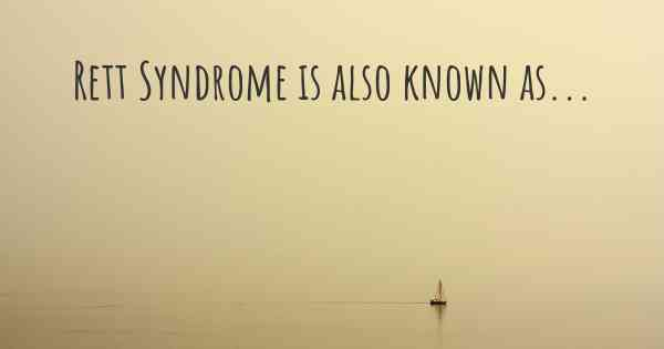 Rett Syndrome is also known as...