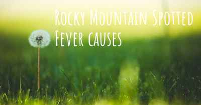 Rocky Mountain Spotted Fever causes