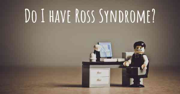 Do I have Ross Syndrome?