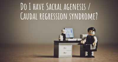 Do I have Sacral agenesis / Caudal regression syndrome?