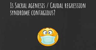 Is Sacral agenesis / Caudal regression syndrome contagious?
