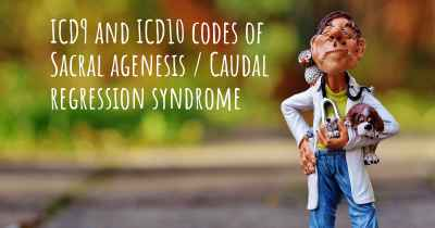 ICD9 and ICD10 codes of Sacral agenesis / Caudal regression syndrome
