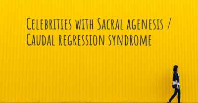 Celebrities with Sacral agenesis / Caudal regression syndrome