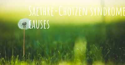 Saethre-Chotzen syndrome causes