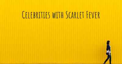 Celebrities with Scarlet Fever