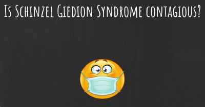 Is Schinzel Giedion Syndrome contagious?