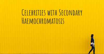 Celebrities with Secondary Haemochromatosis