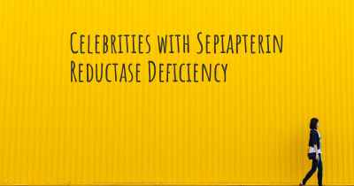 Celebrities with Sepiapterin Reductase Deficiency