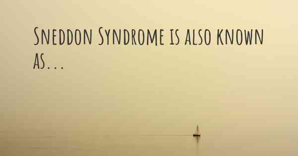 ▷ Sneddon Syndrome synonyms