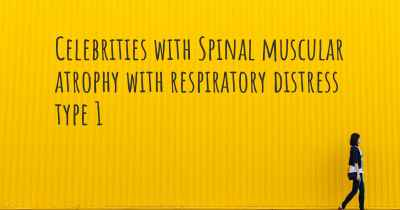 Celebrities with Spinal muscular atrophy with respiratory distress type 1