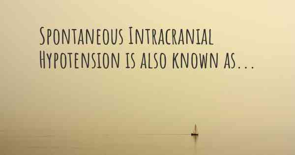 Spontaneous Intracranial Hypotension is also known as...