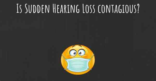 Is Sudden Hearing Loss contagious?