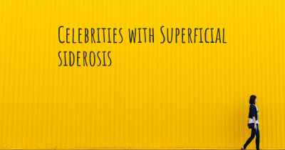 Celebrities with Superficial siderosis