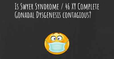 Is Swyer Syndrome / 46 XY Complete Gonadal Dysgenesis contagious?