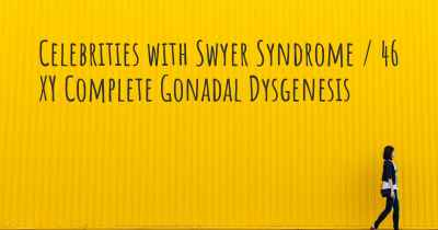 Celebrities with Swyer Syndrome / 46 XY Complete Gonadal Dysgenesis