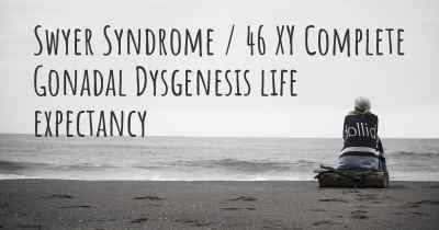 Swyer Syndrome / 46 XY Complete Gonadal Dysgenesis life expectancy