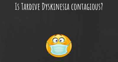 Is Tardive Dyskinesia contagious?