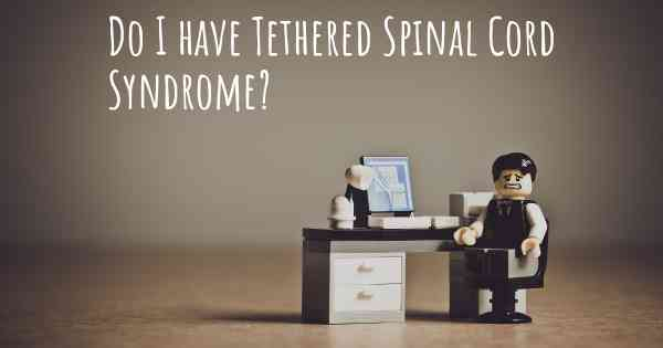 Do I have Tethered Spinal Cord Syndrome?