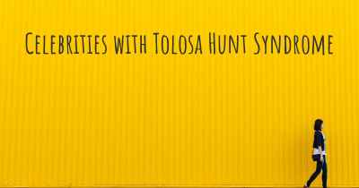 Celebrities with Tolosa Hunt Syndrome