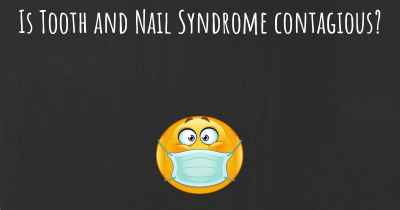 Is Tooth and Nail Syndrome contagious?