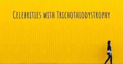Celebrities with Trichothiodystrophy