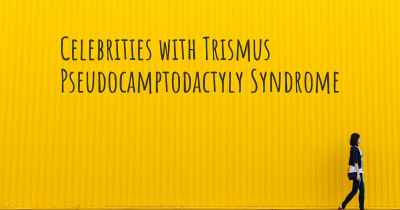 Celebrities with Trismus Pseudocamptodactyly Syndrome