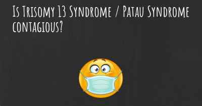 Is Trisomy 13 Syndrome / Patau Syndrome contagious?