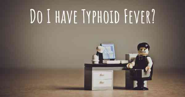 Do I have Typhoid Fever?