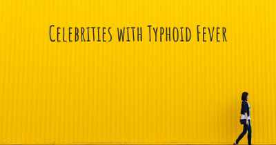 Celebrities with Typhoid Fever