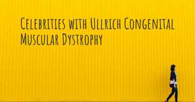 Celebrities with Ullrich Congenital Muscular Dystrophy