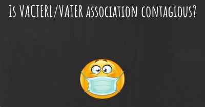 Is VACTERL/VATER association contagious?