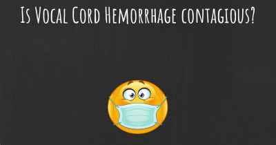 Is Vocal Cord Hemorrhage contagious?