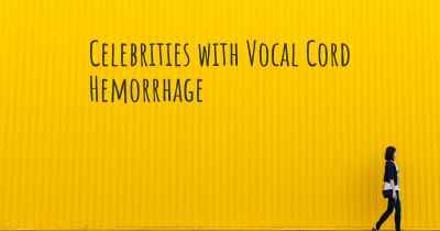 Celebrities with Vocal Cord Hemorrhage