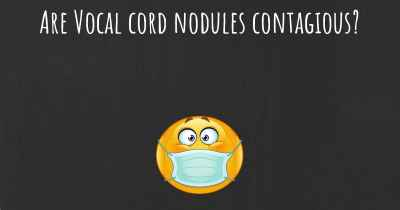 Are Vocal cord nodules contagious?