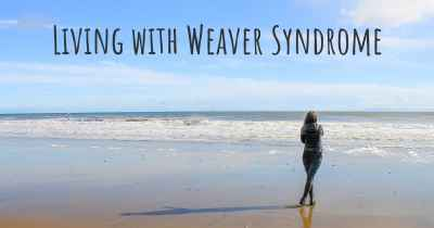 Living with Weaver Syndrome