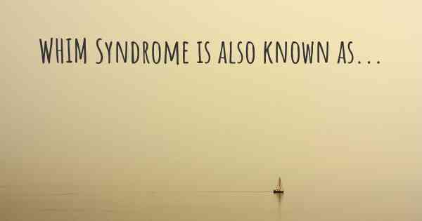 WHIM Syndrome is also known as...